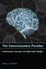 The The Consciousness Paradox - Consciousness, Concepts, and Higher-Order Thoughts ebook by Rocco J. Gennaro