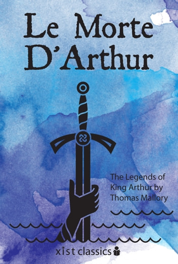 Le Morte D'Arthur: The Legends of King Arthur ebook by Sir Thomas Mallory