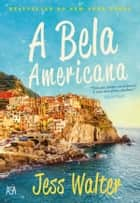 A Bela Americana ebook by Jess Walter