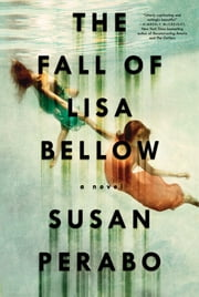 The Fall of Lisa Bellow - A Novel ebook by Susan Perabo