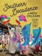 Southern Decadence in New Orleans ebook by Howard Philips Smith, Frank Perez