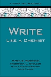 Write Like a Chemist: A Guide and Resource ebook by Marin Robinson,Fredricka Stoller,Molly Costanza-Robinson,Jones
