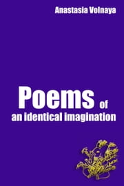 Poems of an identical imagination ebook by Anastasia Volnaya