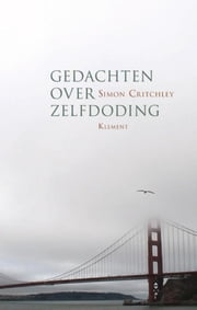 Gedachten over zelfdoding ebook by Simon Critchley, Leon Otto de Vries