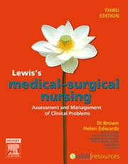 Lewis's Medical Surgical Nursing - E-Book - Assessment and Management of Clinical Problems ebook by Diane Brown, RN, PhD,...