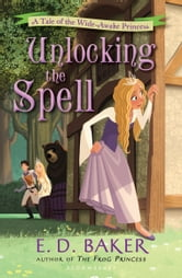 Unlocking the Spell: A Tale of the Wide-Awake Princess - A Tale of the Wide-Awake Princess ebook by E. D. Baker
