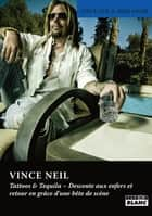 VINCE NEIL - Tattoos and Tequila ebook by Vince Neil