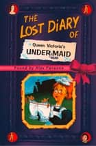 The Lost Diary of Queen Victoria's Undermaid ebook by Alex Parsons