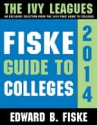 Fiske Guide to Colleges: The Ivy Leagues ebook by Sourcebooks