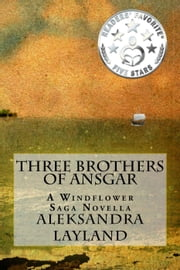 Three Brothers of Ansgar - The Windflower Saga, #26 ebook by Aleksandra Layland