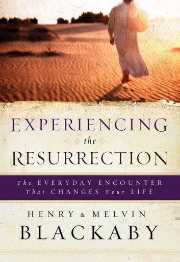 Experiencing the Resurrection - The Everyday Encounter That Changes Your Life ebook by Henry Blackaby,Mel Blackaby