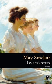 Les trois soeurs eBook by May Sinclair, Olivier Philipponnat, Mary-cecile Loge