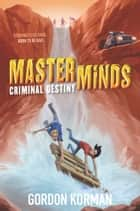 Masterminds: Criminal Destiny ebook by Gordon Korman
