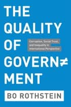 The Quality of Government ebook by Bo Rothstein