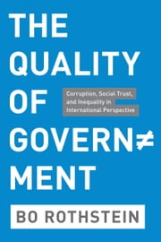 The Quality of Government - Corruption, Social Trust, and Inequality in International Perspective ebook by Bo Rothstein