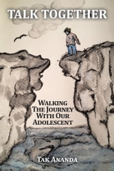 Talk Together - Walking the Journey with Our Adolescent ebook by Tak Ananda