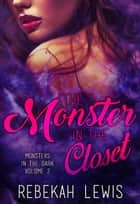 The Monster in the Closet - Monsters in the Dark, #2 ebook by Rebekah Lewis
