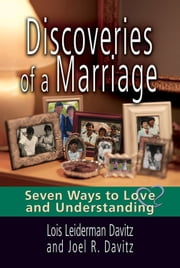 Discoveries of a Marriage: Seven Ways to Love and Understanding ebook by Lois Leiderman Davitz and Joel R. Davitz