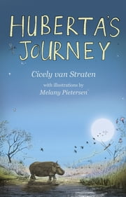 Huberta's Journey ebook by Cicely Van Straten,Melany Pietersen