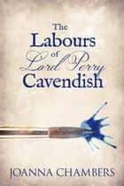 The Labours of Lord Perry Cavendish - Winterbourne, #4 ebook by