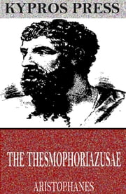 The Thesmophoriazusae ebook by Aristophanes