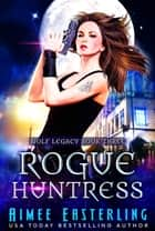 Rogue Huntress ebook by Aimee Easterling