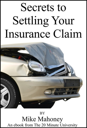Secrets to Settling Your Insurance Claim ebook by Mike Mahoney