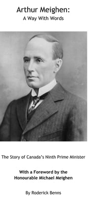 Arthur Meighen - A Way with Words ebook by Roderick Benns