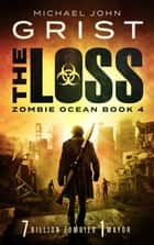 The Loss (Zombie Ocean 4) ebook by Michael John Grist