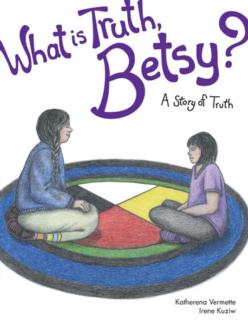 What is Truth, Betsy? - A Story of Truth ebook by Katherena Vermette