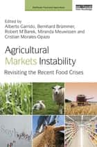 Agricultural Markets Instability - Revisiting the Recent Food Crises ebook by Alberto Garrido, Bernhard Brümmer, Robert M'Barek,...