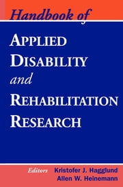 Handbook of Applied Disability and Rehabilitation Research ebook by Kristofer J. Hagglund, PhD, ABPP,Allen W. Heinemann, PhD, ABPP