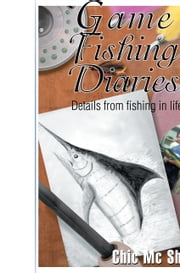 Game Fishing Diaries: Volume 1 ebook by Chic McSherry
