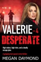 Valerie: Desperate - A gripping fast-paced crime thriller ebook by Megan Daymond