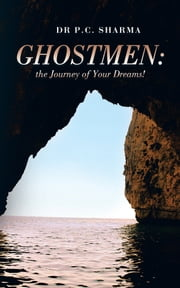 Ghostmen: the Journey of Your Dreams! ebook by Dr P.C. Sharma