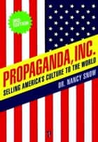 Propaganda, Inc. ebook by Nancy Snow,Herbert I. Schiller,Michael Parenti