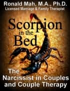 Scorpion in the Bed, The Narcissist in Couples and Couple Therapy ebook by Ronald Mah