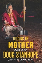 Digging Up Mother - A Love Story ebook by Doug Stanhope,Johnny Depp