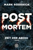 Post Mortem - Zeit der Asche - Thriller ebook by Mark Roderick
