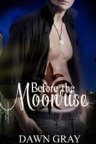 Before the Moonrise ebook by Dawn Gray