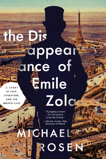 The Disappearance of Émile Zola: Love, Literature, and the Dreyfus Case ebook by Michael Rosen