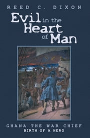 Evil in the Heart of Man - Ghana the War Chief ebook by Reed C. Dixon