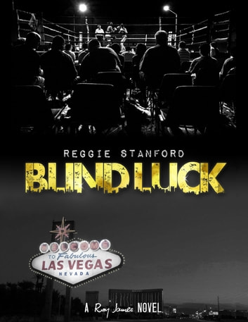 Blind Luck : A Roy James Novel ebook by Reggie Stanford