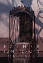 Father Junípero's Confessor - A Novel ebook by Nick Taylor