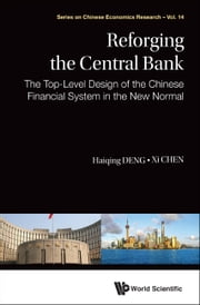 Reforging the Central Bank - The Top-Level Design of the Chinese Financial System in the New Normal ebook by Haiqing Deng,Xi Chen