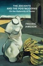 The Ancients and the Postmoderns - On the Historicity of Forms ebook by Fredric Jameson