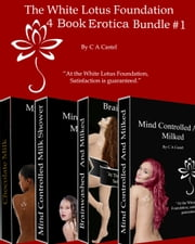 The White Lotus Foundation 4 Book Erotica Bundle #1 ebook by C A Castel