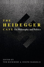 The Heidegger Case - On Philosophy and Politics ebook by Tom Rockmore
