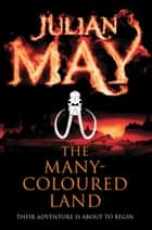 The Many-Coloured Land: Exiles 1 ebook by Julian May