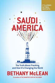 Saudi America - The Truth About Fracking and How It's Changing the World ebook by Ms. Bethany McLean